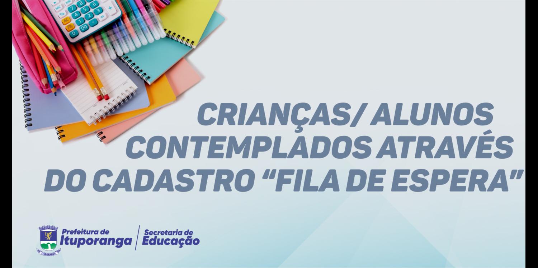 """CRIANÇAS/ ALUNOS CONTEMPLADOS ATRAVÉS DO CADASTRO """"FILA DE ESPERA"""""""